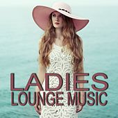 Play & Download Ladies Lounge Music by Various Artists | Napster