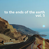 Play & Download To the Ends of the Earth, Vol. 5 by Various Artists | Napster