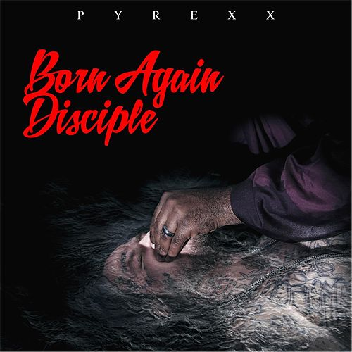 Born Again Disciple by Pyrexx