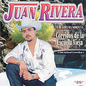Play & Download Corridos de la Escuela Vieja (Old School Corridos) by Juan Rivera | Napster