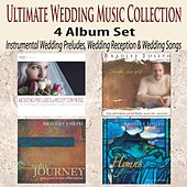 Ultimate Wedding Music Collection 4 Album Set: Instrumental Wedding Preludes, Wedding Reception & Wedding Songs by Bradley Joseph