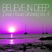 Believe In Deep (Deep House Grooves), Vol. 4 by Various Artists