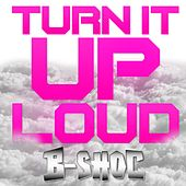 Play & Download Turn It Up Loud by B-Shoc | Napster
