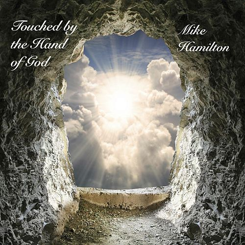 Touched By the Hand of God by Mike Hamilton