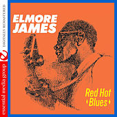 Play & Download Red Hot Blues (Digitally Remastered) by Elmore James | Napster