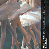 Music for Ballet Class - Extended Exercises for Centre and Corner by Rob Thaller