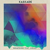 Play & Download Whatever (feat. KOLAJ) by Kaskade | Napster
