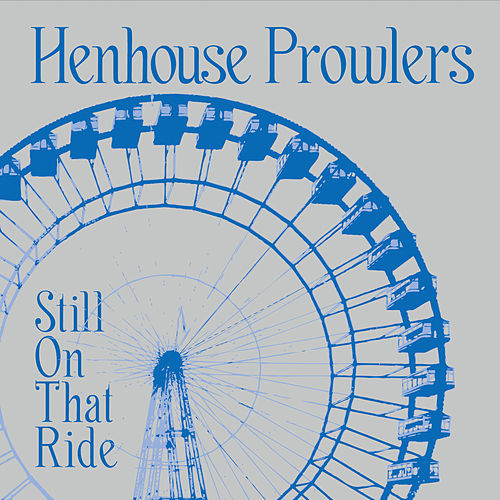 Still On That Ride de Henhouse Prowlers