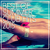 Best Of Summer Club Hits 2015 by Various Artists