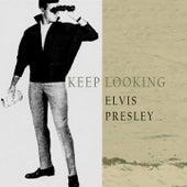 Keep Looking by Elvis Presley