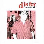 Play & Download D Is for Dumptruck by Dumptruck | Napster