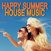 Happy Summer House Music by Various Artists