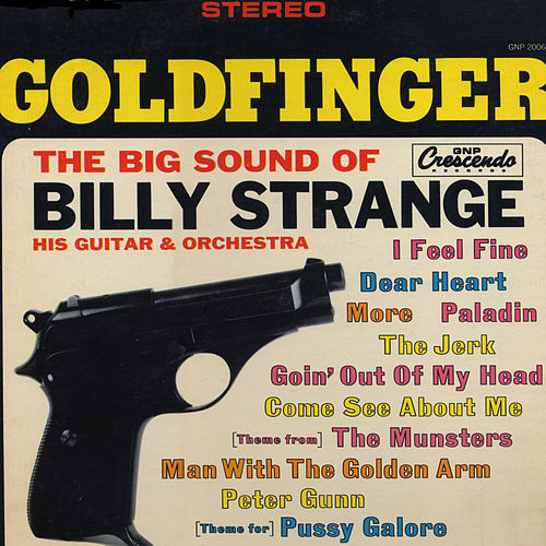 Goldfinger: The Big Sound of Billy Strange, His Guitar & Orchestra by Billy Strange
