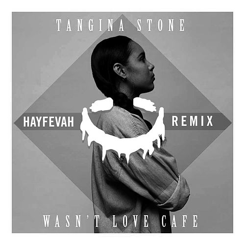 Wasn't Love Cafe (Hayfevah Remix) by Tangina Stone