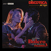 Play & Download La Discoteca del Siglo: Historia del Bolero en el Siglo Xx, Vol. 3 by Various Artists | Napster