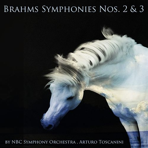 Play & Download Brahms: Symphonies Nos. 2 & 3 by Arturo Toscanini | Napster
