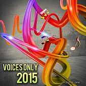 Play & Download Voices Only 2015, Vol. 1 (A Cappella) by Various Artists | Napster