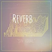 Play & Download Sin Igual by Reverb | Napster