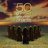 The 50 Greatest Gregorian Chants by Congregation of St. Lazarus Autun