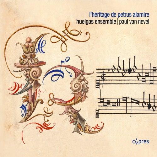 Play & Download L'héritage de Petrus Alamire by Huelgas Ensemble | Napster