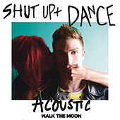 Play & Download Shut Up And Dance (Acoustic) by Walk The Moon | Napster