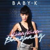 Kiss Kiss Bang Bang di Baby K