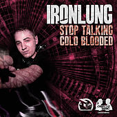 Stop Talking / Cold Blooded by Iron Lung