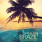 Loungy Brazil (The Best of Brazilian Lounge Moods) by Various Artists