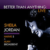 Play & Download Better Than Anything (Live) by Sheila Jordan | Napster