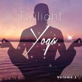 Twilight Yoga, Vol. 2 (Sunset Meditation Tunes) by Various Artists
