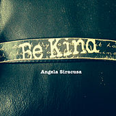 Play & Download Be Kind by Angela Siracusa | Napster