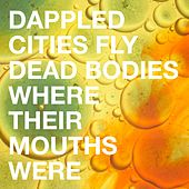 Play & Download Dead Bodies Where Their Mouths Were by Dappled Cities | Napster