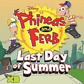 Phineas and Ferb: Last Day of Summer by Various Artists