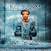 Play & Download I Am The Virus by Killing Joke | Napster
