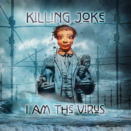 I Am The Virus by Killing Joke