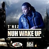 Nuh Wake up (Rifle Badness Riddim) by T'Nez