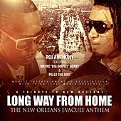 Play & Download Long Way from Home (The New Orleans Evacuee Anthem) [feat. Wayne Bout It Berry & Pallo da Jiint] by Roi Anthony | Napster