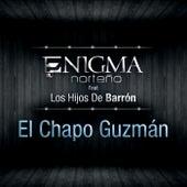 Play & Download El Chapo Guzmán by Enigma Norteño | Napster