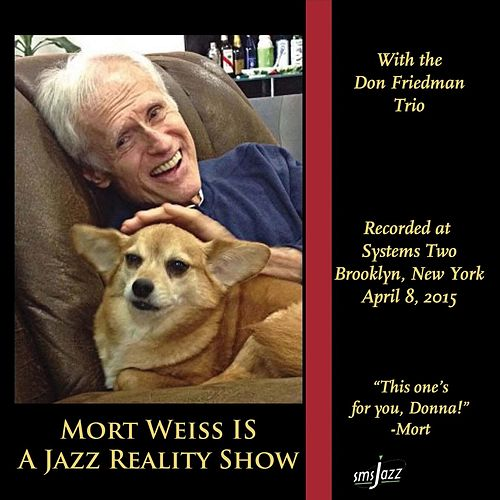 Play & Download Mort Weiss Is a Jazz Reality Show by Mort Weiss | Napster