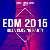 EDM 2015 Ibiza Closing Party - EP by Various Artists