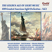 Play & Download The Golden Age of Light Music: 100 Greatest American Light Orchestras - Vol. 1 by Various Artists | Napster