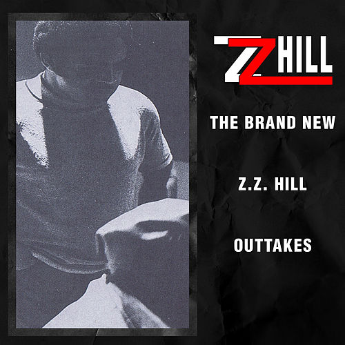 The Brand New Z.Z. Hill - Outtakes by Z.Z. Hill