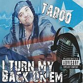 Play & Download I Turn My Back On 'Em by Taboo | Napster