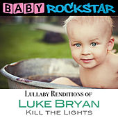 Play & Download Lullaby Renditions of Luke Bryan - Kill the Lights by Baby Rockstar | Napster