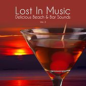 Play & Download Lost in Music - Delicious Beach & Bar Sounds, Vol. 3 by Various Artists | Napster