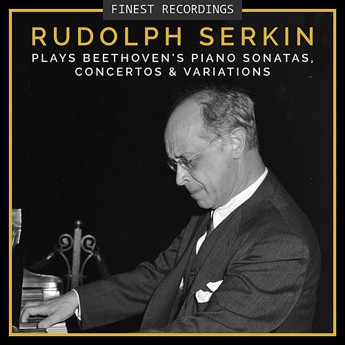 Finest Recordings - Rudolf Serkin Plays Beethoven's Piano Sonatas, Concertos, And Variations by Rudolf Serkin
