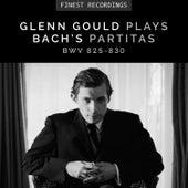 Finest Recordings - Glenn Gould Plays Bach's Partitas BWV 825-830 by Glenn Gould