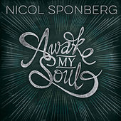Play & Download Awake My Soul by Nicol Sponberg | Napster