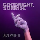 Play & Download Deal With It by Goodnight Sunrise | Napster