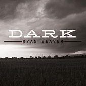 Dark - Single by Ryan Beaver